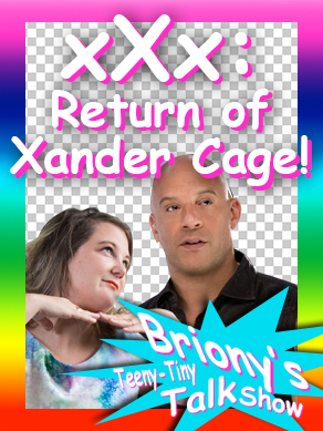 Briony talks about you HAVE to see xXx: Return of Xander Cage