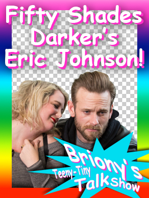 Briony talks to Fifty Shades Darker's Eric Johnson