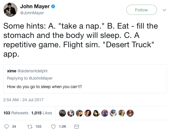 "A tweet by John Mayer that says ""Some hints. A: take a nap. B: Eat—fill the stomach and the body will sleep. C: A repetitive game. Flight sim. Desert Truck app."