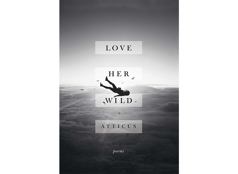 Atticus Poetry Interview: The cover of poet Atticus' first collection, Love Her Wild, depicts a girl falling or floating down into the wild, in black and white