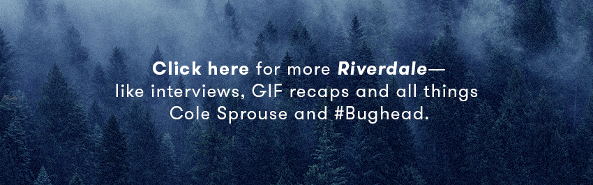 Click here for more Riverdale, like interviews, GIF recaps and all things Cole Sprouse and #Bughead