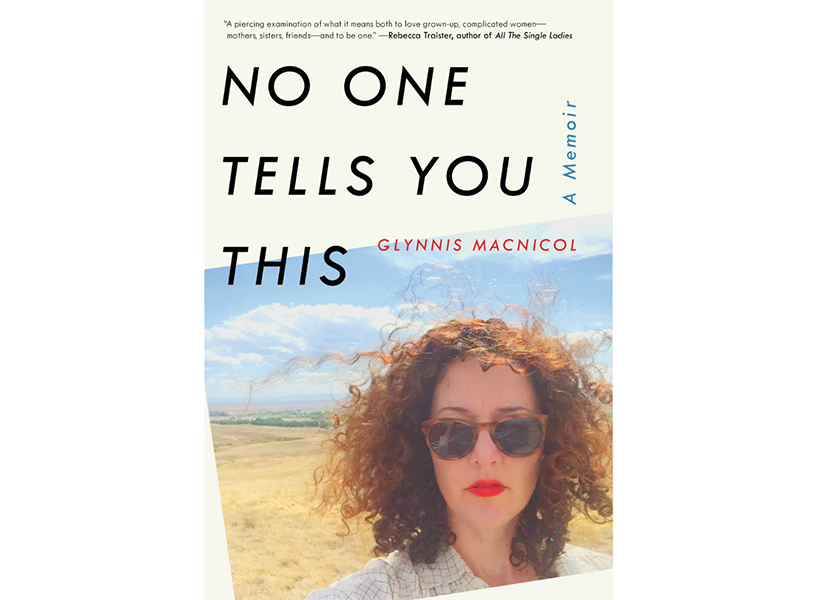 """No One Tells You This"" by Glynnis MacNicol."