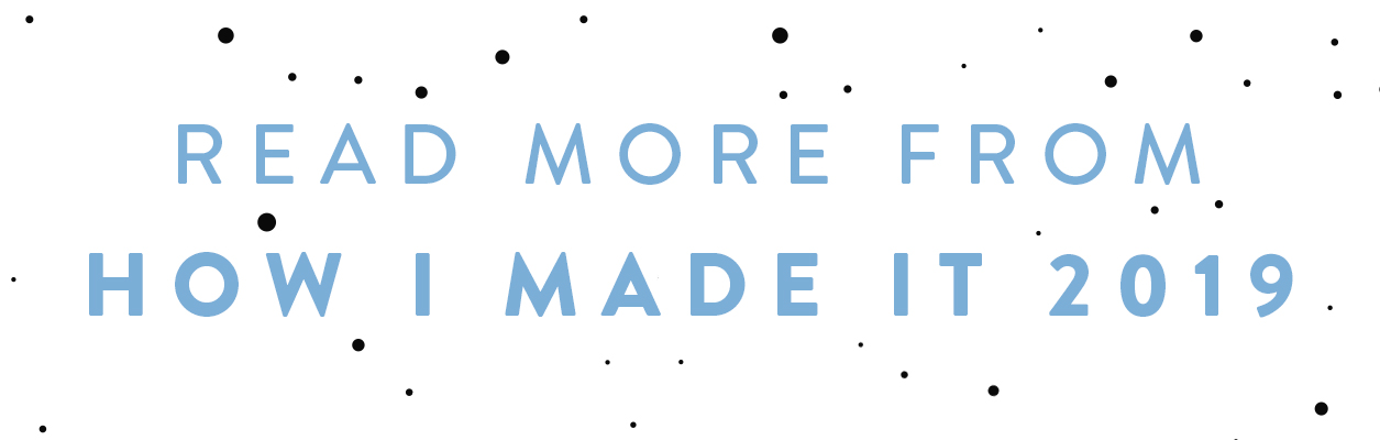 Click here for more work-life inspo from the awesome people on our #HowIMadeIt List